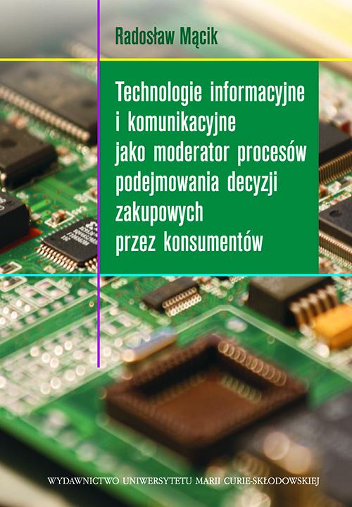 Technologie informacyjne i komunikacyjne jako moderator procesów podejmowania decyzji zakupowych przez konsumentów – Radosław Mącik